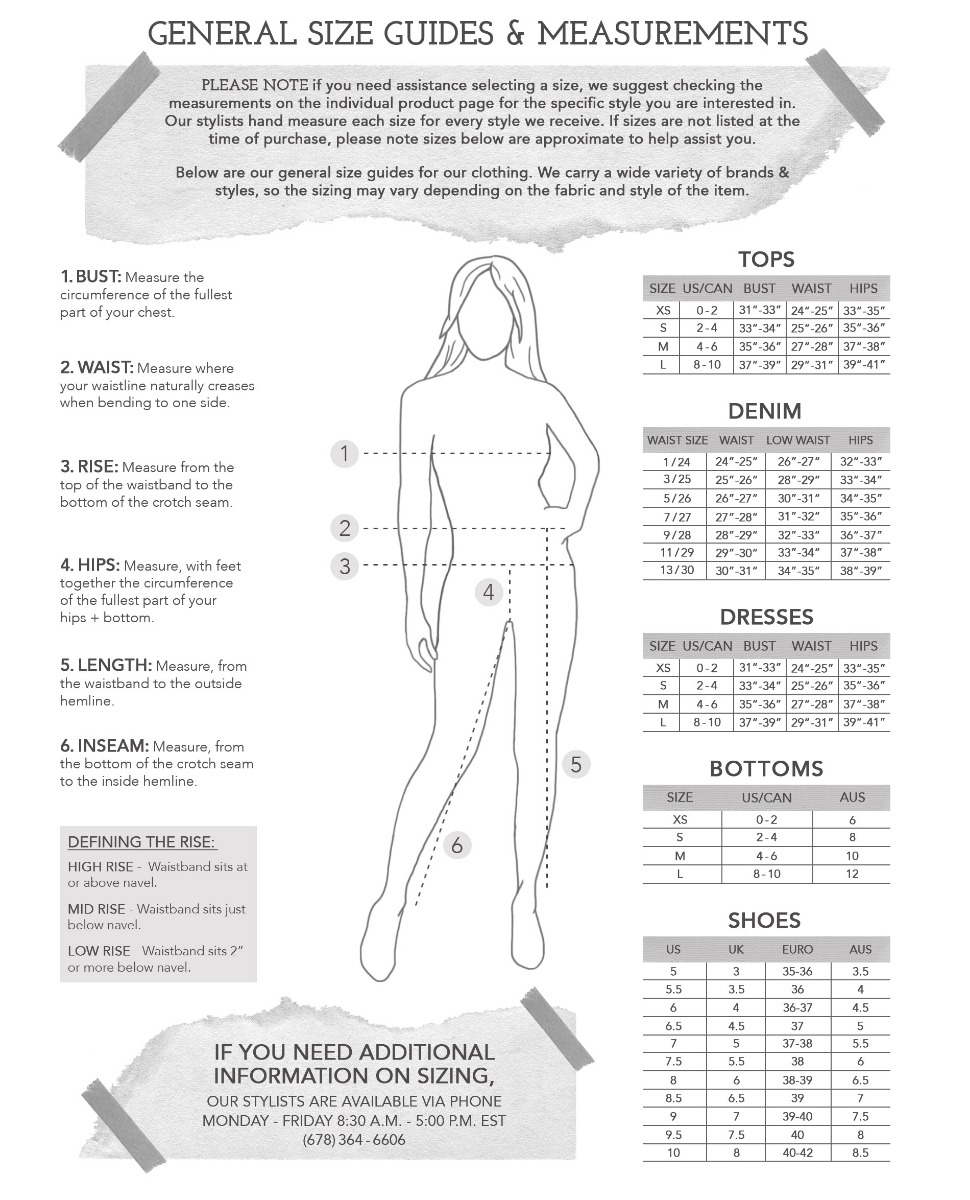 Size Chart. Measurements in inches. Please note if you need assistance selecting a size, we suggest visiting the individual product page for that style's specific measurements. Please call 678.364.6606, Monday through Friday for additional sizing information.